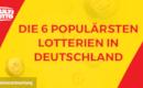 Die 6 populärsten Lotterien in Deutschland und wie man auf die Ergebnisse tippt